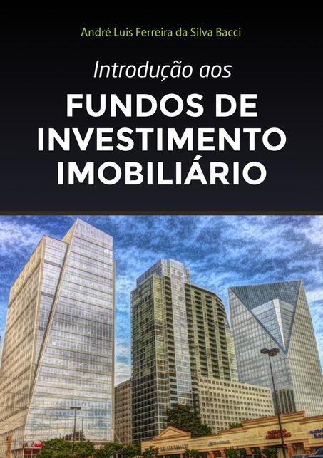 introducao-aos-fundos-de-investimento-imobiliario-andre-luis-ferreira-da-silva-bacci