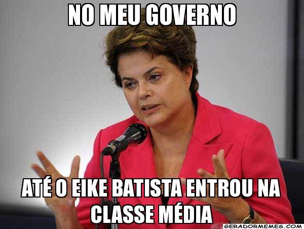 Dilma: No meu governo até o Eike entrou na classe média